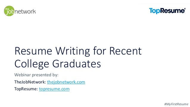Resume Writing for Recent College Graduates #MyFirstResume Webinar presented by: TheJobNetwork: thejobnetwork.com TopResum...
