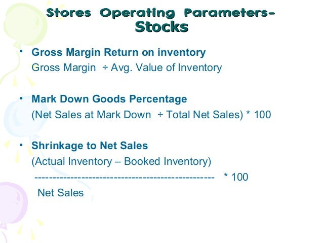 Stores Operating ParametersStocks • Gross Margin Return on inventory Gross Margin ÷ Avg. Value of Inventory • Mark Down Go...