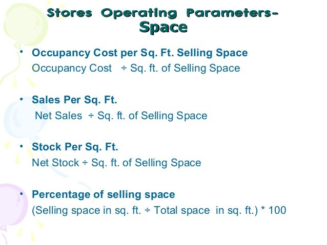 Stores Operating ParametersSpace • Occupancy Cost per Sq. Ft. Selling Space Occupancy Cost ÷ Sq. ft. of Selling Space • Sa...