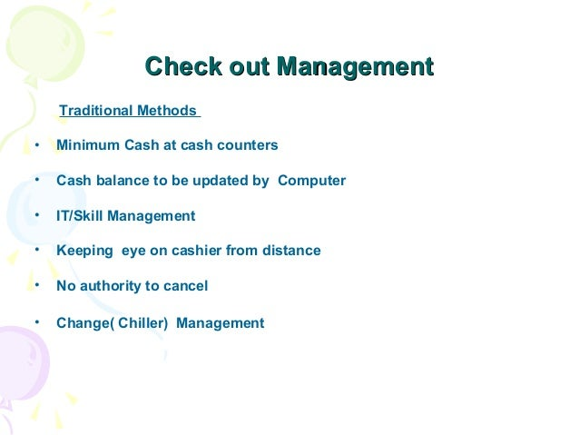 Check out Management Traditional Methods •  Minimum Cash at cash counters  •  Cash balance to be updated by Computer  •  I...