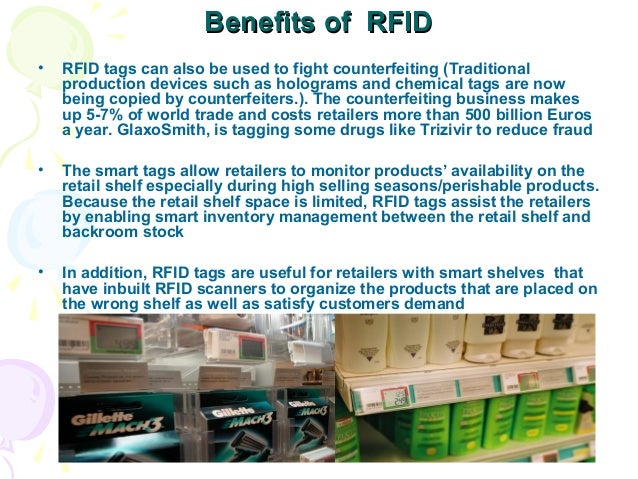 Benefits of RFID •  RFID tags can also be used to fight counterfeiting (Traditional production devices such as holograms a...