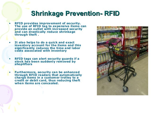Shrinkage Prevention- RFID •  RFID provides improvement of security. The use of RFID tag to expensive items can provide an...