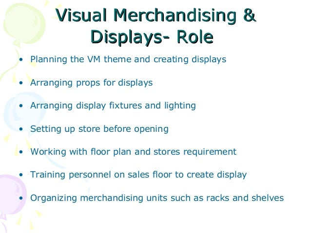 Visual Merchandising & Displays- Role • Planning the VM theme and creating displays • Arranging props for displays • Arran...