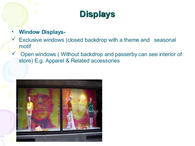 Displays • Window Displays Exclusive windows (closed backdrop with a theme and seasonal motif  Open windows ( Without ba...