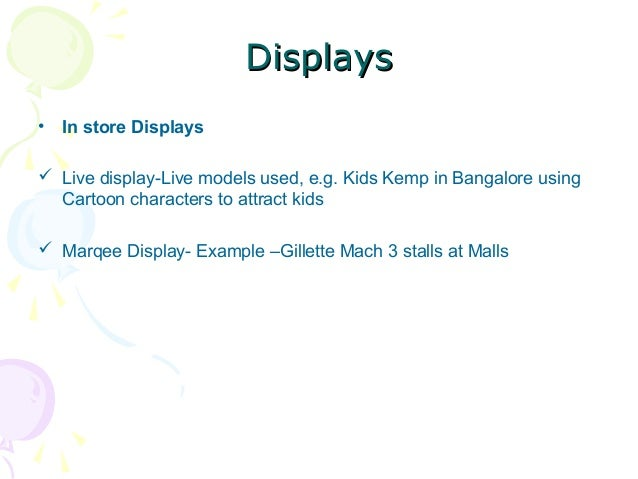 Displays •  In store Displays   Live display-Live models used, e.g. Kids Kemp in Bangalore using Cartoon characters to at...