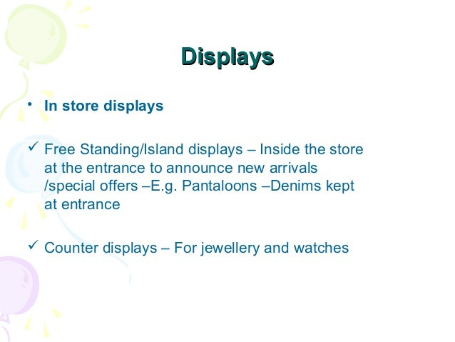Displays • In store displays  Free Standing/Island displays – Inside the store at the entrance to announce new arrivals /...