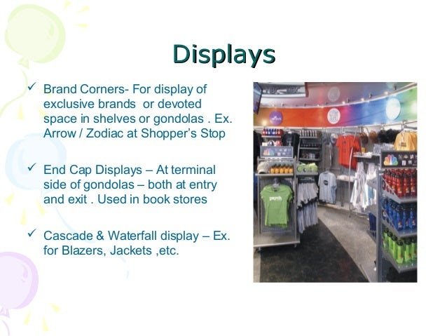 Displays  Brand Corners- For display of exclusive brands or devoted space in shelves or gondolas . Ex. Arrow / Zodiac at ...