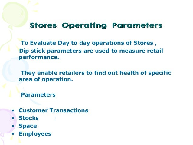 Stores Operating Parameters To Evaluate Day to day operations of Stores , Dip stick parameters are used to measure retail ...