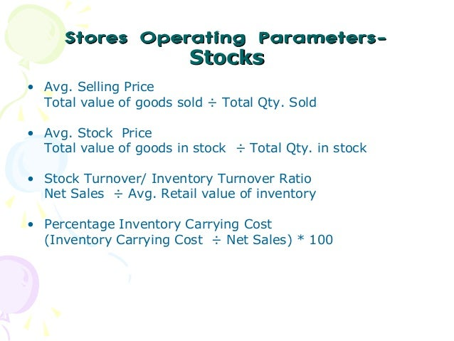Stores Operating ParametersStocks • Avg. Selling Price Total value of goods sold ÷ Total Qty. Sold • Avg. Stock Price Tota...