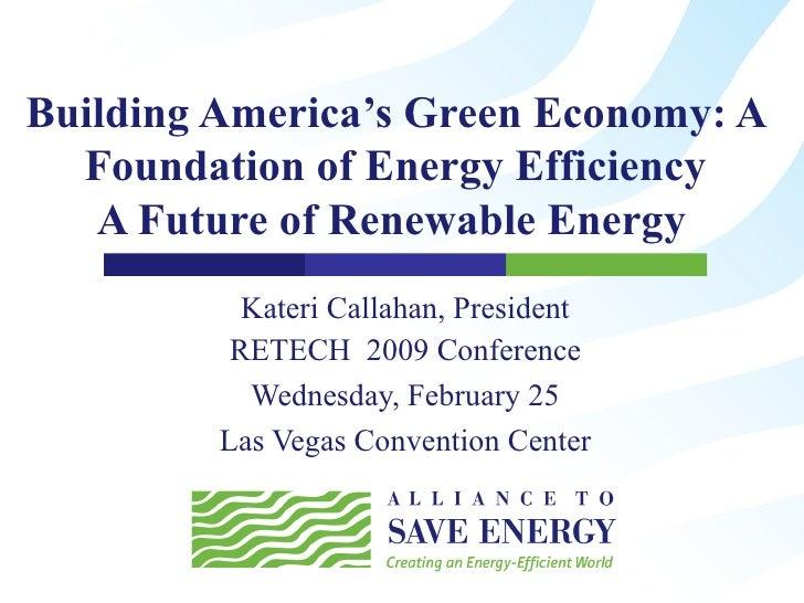 Building America's Green Economy: A Foundation of Energy Efficiency A Future of Renewable Energy  Kateri Callahan, Presid...