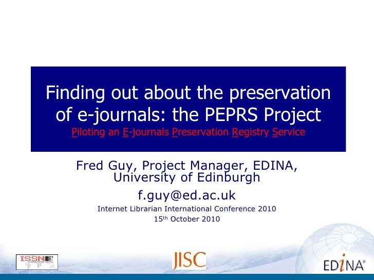 Finding out about the preservation  of e-journals: the PEPRS Project    Piloting an E-journals Preservation Registry Servi...