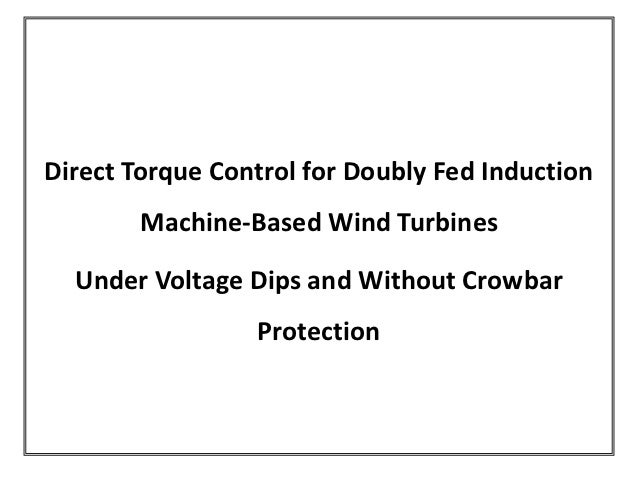 Direct Torque Control for Doubly Fed Induction        Machine-Based Wind Turbines  Under Voltage Dips and Without Crowbar ...