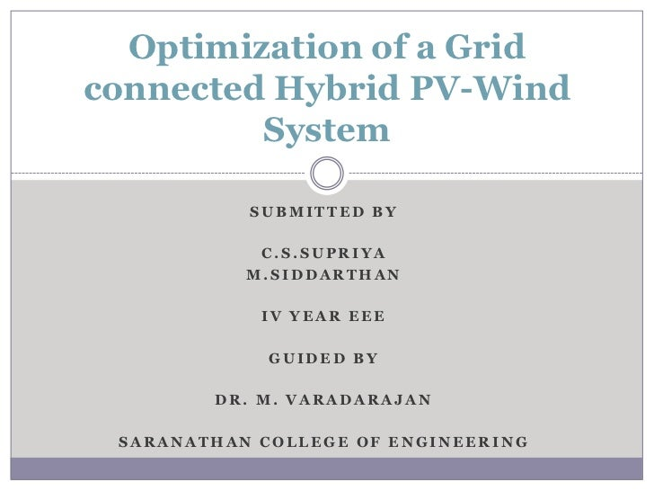 Optimization of a Gridconnected Hybrid PV-Wind         System           SUBMITTED BY            C.S.SUPRIYA           M.SI...