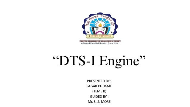 """""""DTS-I Engine"""" PRESENTED BY : SAGAR DHUMAL (TEME B) GUIDED BY : Mr. S. S. MORE"""