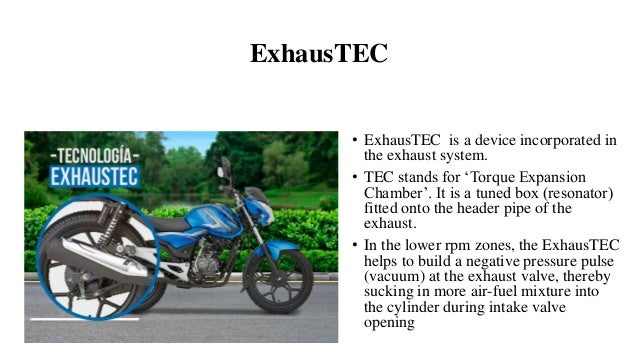 ExhausTEC • ExhausTEC is a device incorporated in the exhaust system. • TEC stands for 'Torque Expansion Chamber'. It is a...