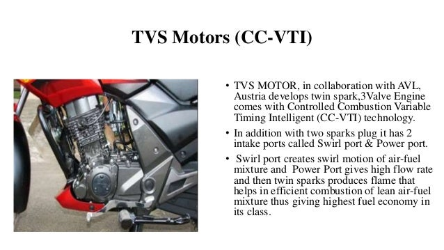 TVS Motors (CC-VTI) • TVS MOTOR, in collaboration with AVL, Austria develops twin spark,3Valve Engine comes with Controlle...