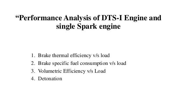 """""""Performance Analysis of DTS-I Engine and single Spark engine 1. Brake thermal efficiency v/s load 2. Brake specific fuel ..."""