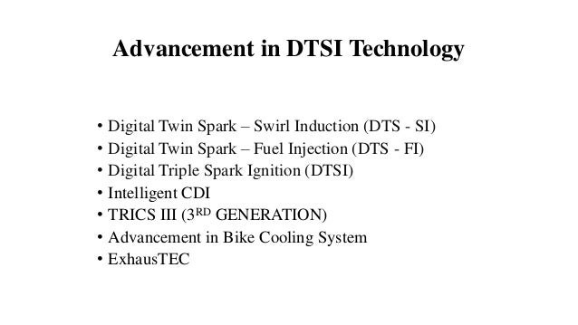Advancement in DTSI Technology • Digital Twin Spark – Swirl Induction (DTS - SI) • Digital Twin Spark – Fuel Injection (DT...