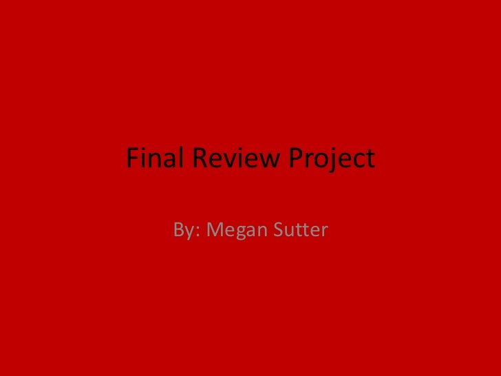Final Review Project   By: Megan Sutter