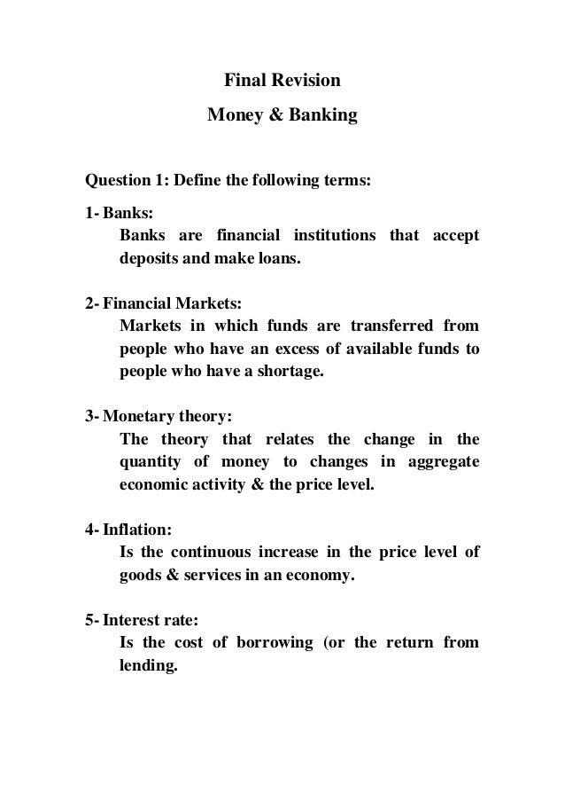 Final Revision Money & Banking  Question 1: Define the following terms: 1- Banks: Banks are financial institutions that ac...
