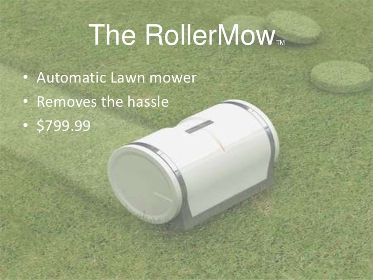 The RollerMowTM<br />Automatic Lawn mower<br />Removes the hassle<br />$799.99<br />