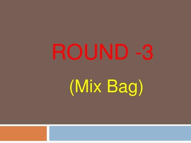 ROUND -3 (Mix Bag)