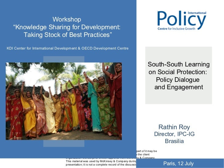 South-South Learning on Social Protection:  Policy Dialogue  and Engagement Rathin Roy Director, IPC-IG Brasilia Workshop ...