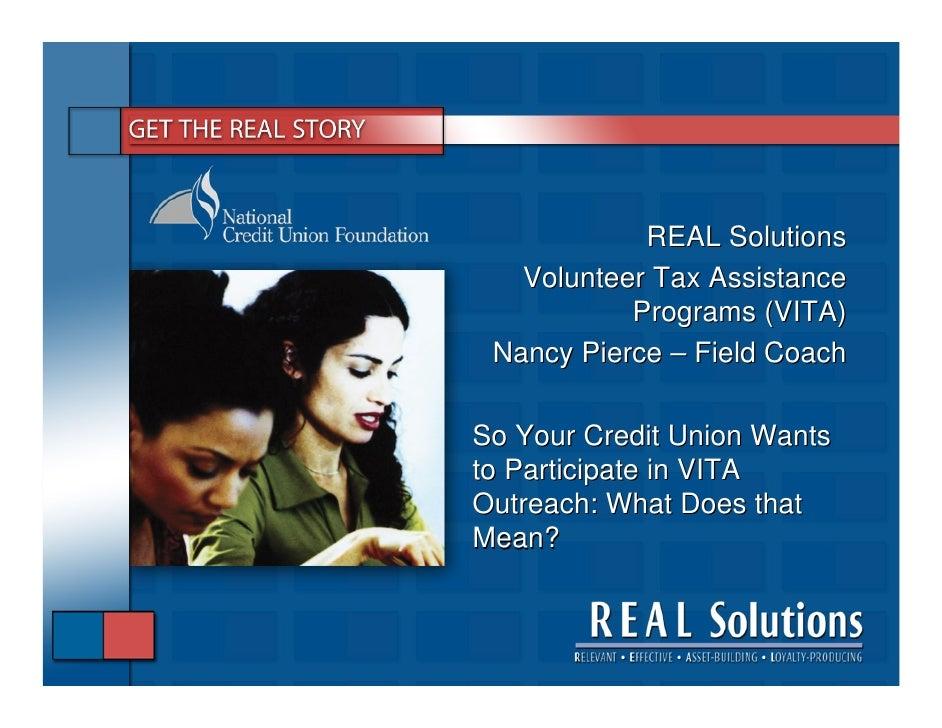 REAL Solutions    Volunteer Tax Assistance            Programs (VITA)  Nancy Pierce – Field Coach  So Your Credit Union Wa...