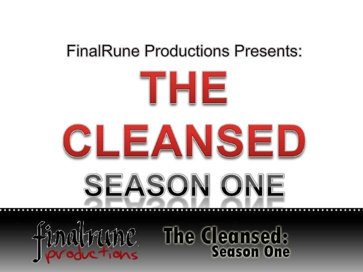 FinalRune Productions Presents:<br />THE CLEANSEDSEASON ONE<br />