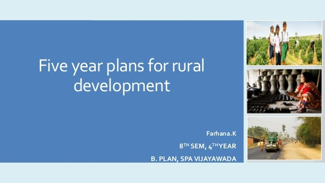 Five year plans for rural development Farhana.K 8TH SEM, 4THYEAR B. PLAN, SPAVIJAYAWADA