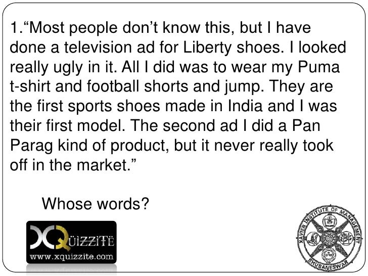 """Most people don't know this, but I have done a television ad for Liberty shoes. I looked really ugly in it. All I did was..."