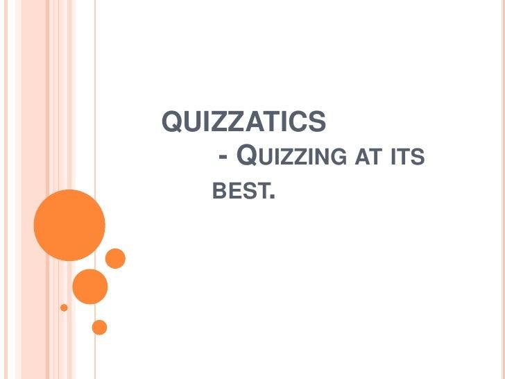 QUIZZATICS                    - Quizzing at its best.<br />