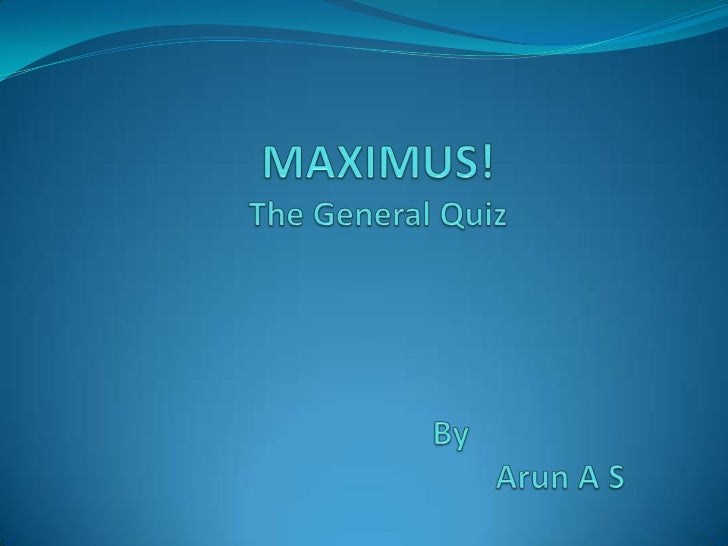 MAXIMUS!The General QuizByArun A S<br />