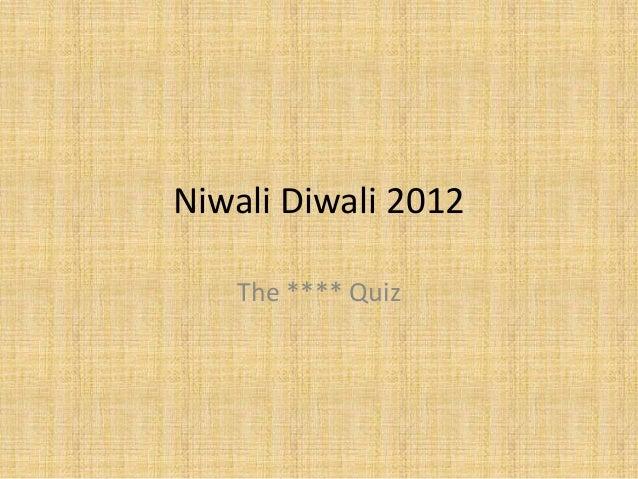 Niwali Diwali 2012   The **** Quiz
