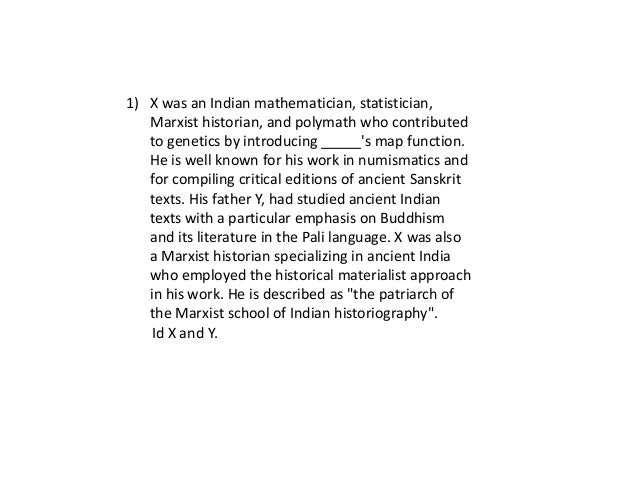 1) X was an Indian mathematician, statistician,   Marxist historian, and polymath who contributed   to genetics by introdu...