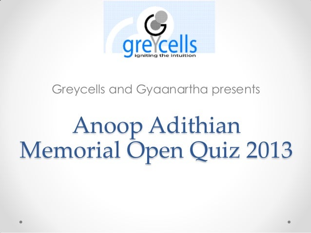 Greycells and Gyaanartha presents  Anoop Adithian Memorial Open Quiz 2013