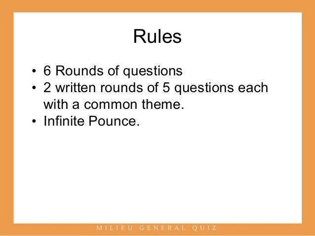 Rules ● 6 Rounds of questions ● 2 written rounds of 5 questions each with a common theme. ● Infinite Pounce.
