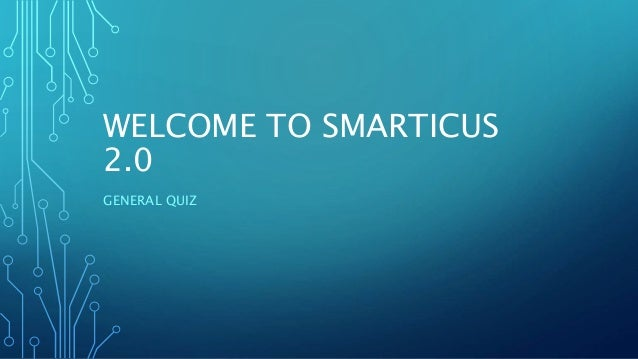 WELCOME TO SMARTICUS 2.0 GENERAL QUIZ