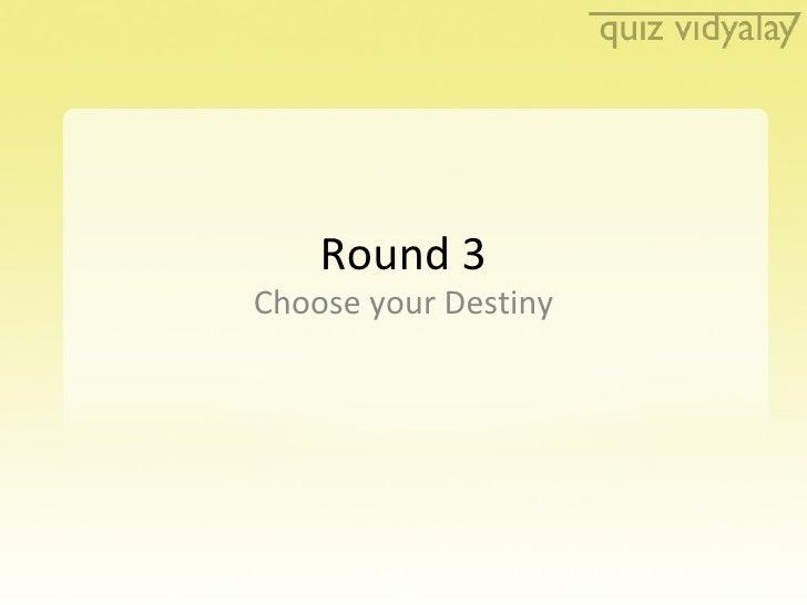 Round 3 Choose your Destiny