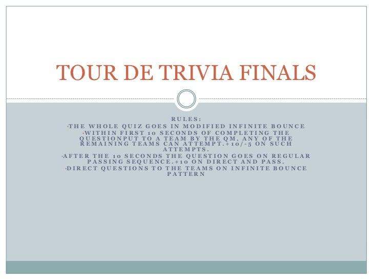 TOUR DE TRIVIA FINALS                                    RULES: •T H E W H O L E Q U I Z G O E S I N M O D I F I E D I N F...