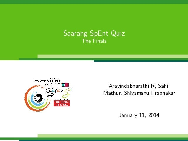 Saarang SpEnt Quiz The Finals  Aravindabharathi R, Sahil Mathur, Shivamshu Prabhakar  January 11, 2014