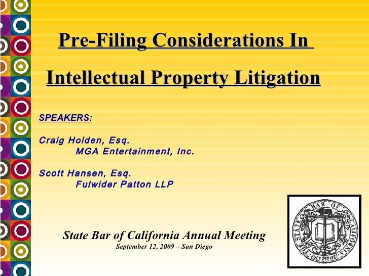 Pre-Filing Considerations In  Intellectual Property Litigation   State Bar of California Annual Meeting September 12, 2009...
