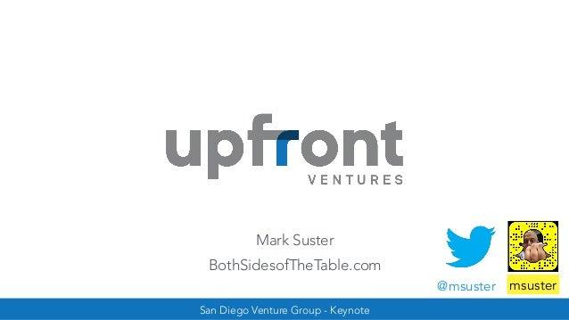 San Diego Venture Group - Keynote @msuster msuster Mark Suster BothSidesofTheTable.com
