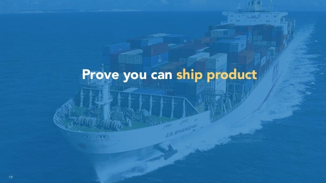19 Prove you can ship product
