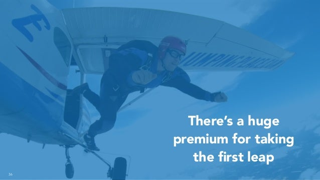 36 There's a huge premium for taking the first leap