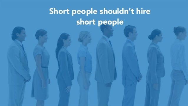 37 Short people shouldn't hire short people