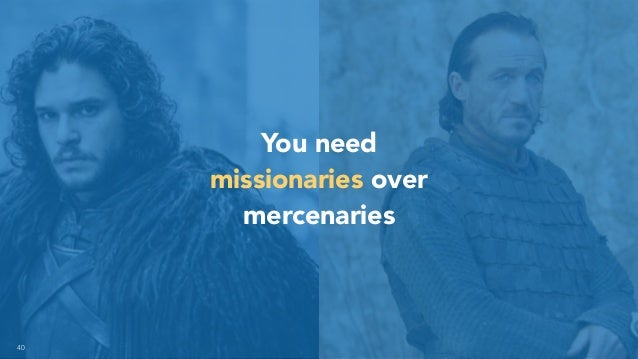 40 You need missionaries over mercenaries