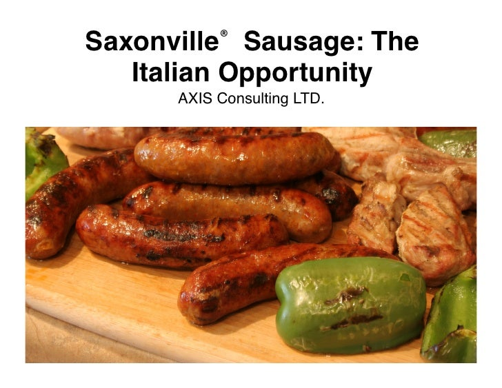 Saxonville® Sausage: The    Italian Opportunity!       AXIS Consulting LTD.!