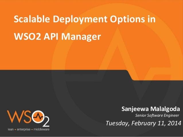 Scalable Deployment Options in WSO2 API Manager  Sanjeewa Malalgoda Senior Software Engineer  Tuesday, February 11, 2014