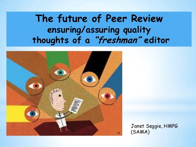 "The future of Peer Review  ensuring/assuring quality thoughts of a ""freshman"" editor  Janet Seggie, HMPG (SAMA)"